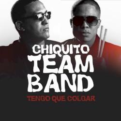 Chiquito Team Band - Tengo Que Colgar