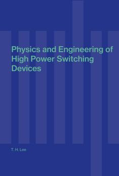 Cover of: Physics and engineering of high power switching devices | T. H. Lee